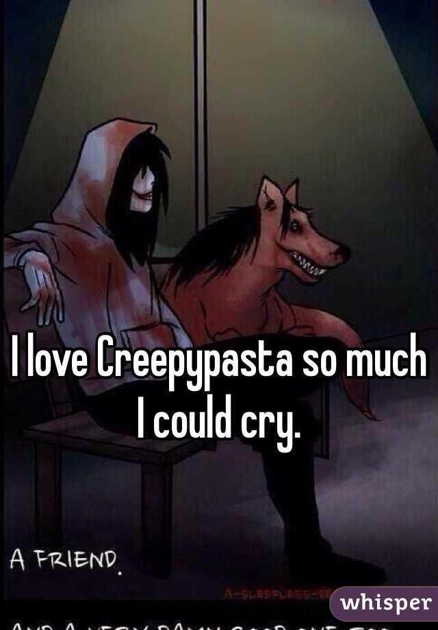 I love Creepypasta so much I could cry.