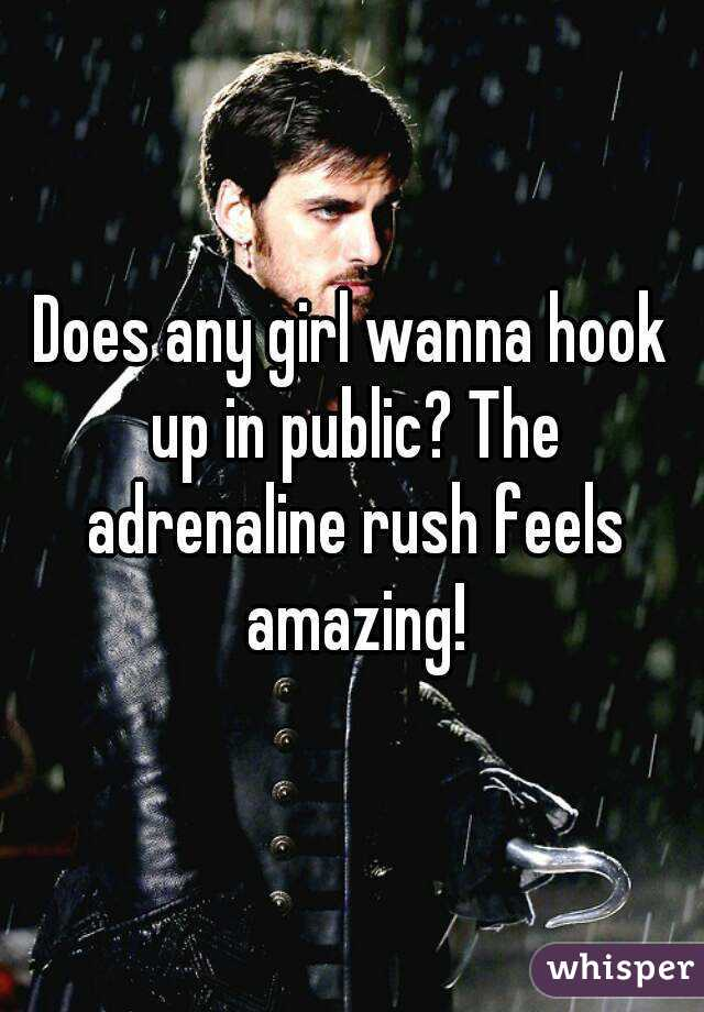 Does any girl wanna hook up in public? The adrenaline rush feels amazing!