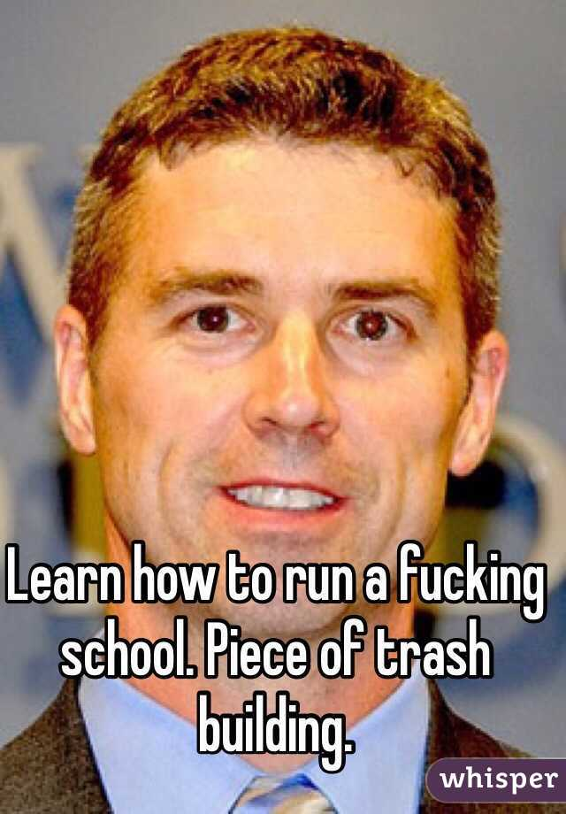 Learn how to run a fucking school. Piece of trash building.
