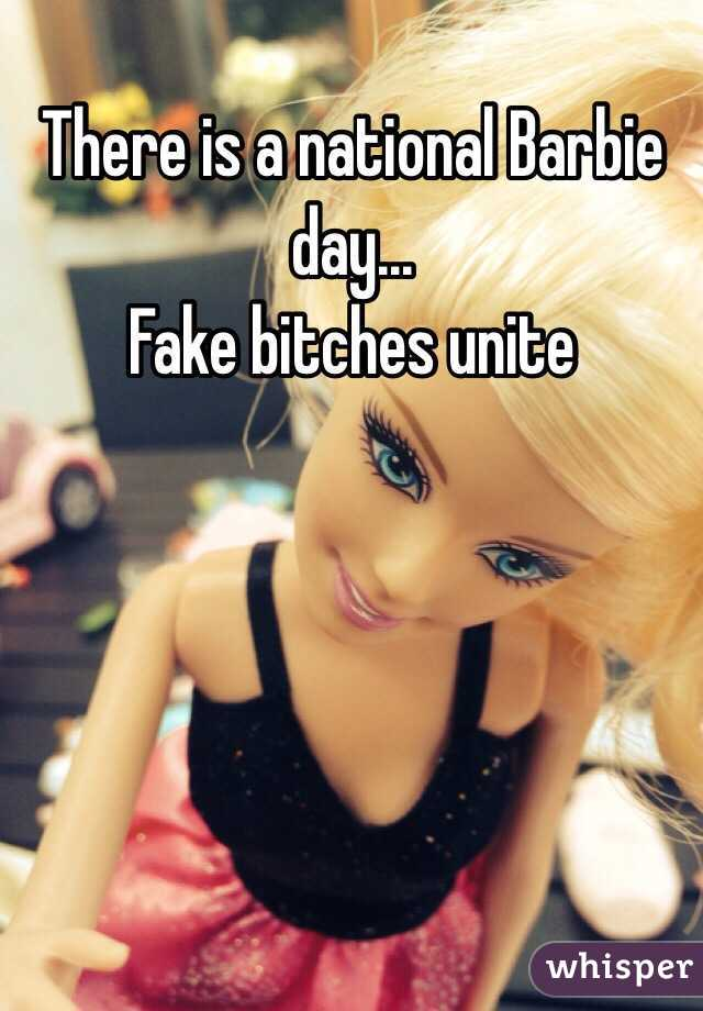 There is a national Barbie day...  Fake bitches unite