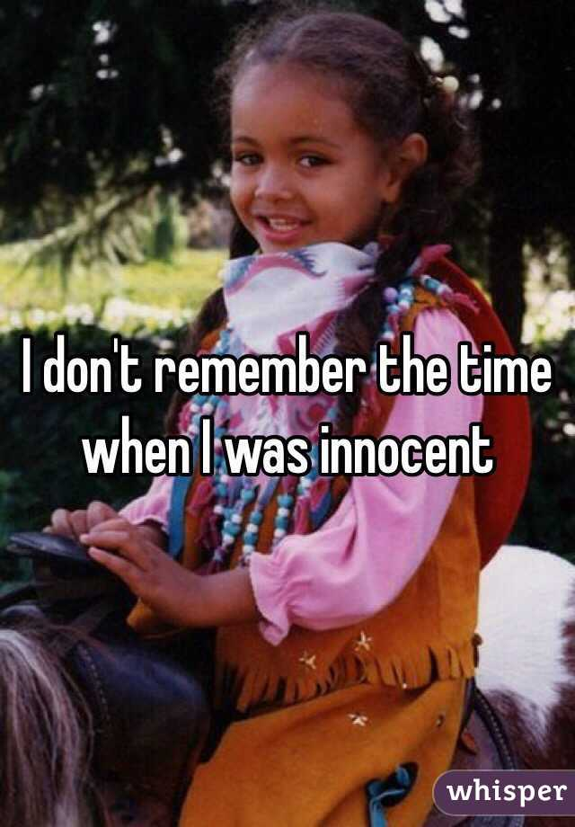 I don't remember the time when I was innocent