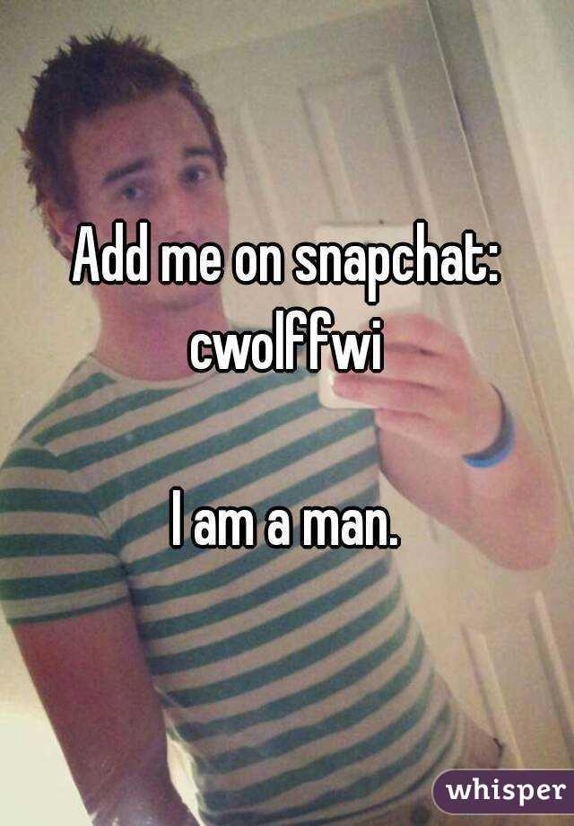 Add me on snapchat: cwolffwi  I am a man.