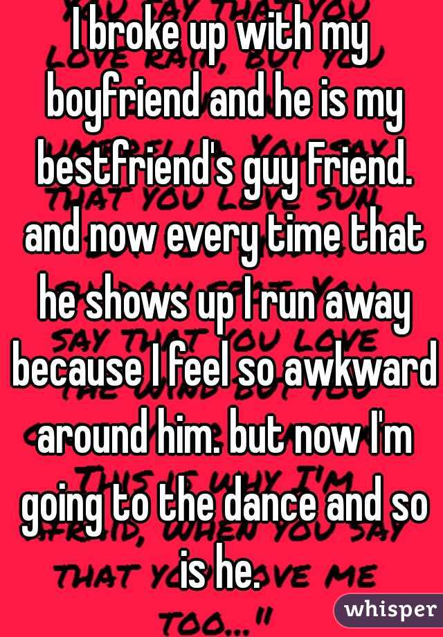 I broke up with my boyfriend and he is my bestfriend's guy Friend. and now every time that he shows up I run away because I feel so awkward around him. but now I'm going to the dance and so is he.
