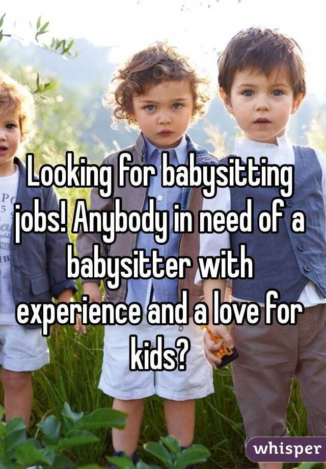 Looking for babysitting jobs! Anybody in need of a babysitter with experience and a love for kids?