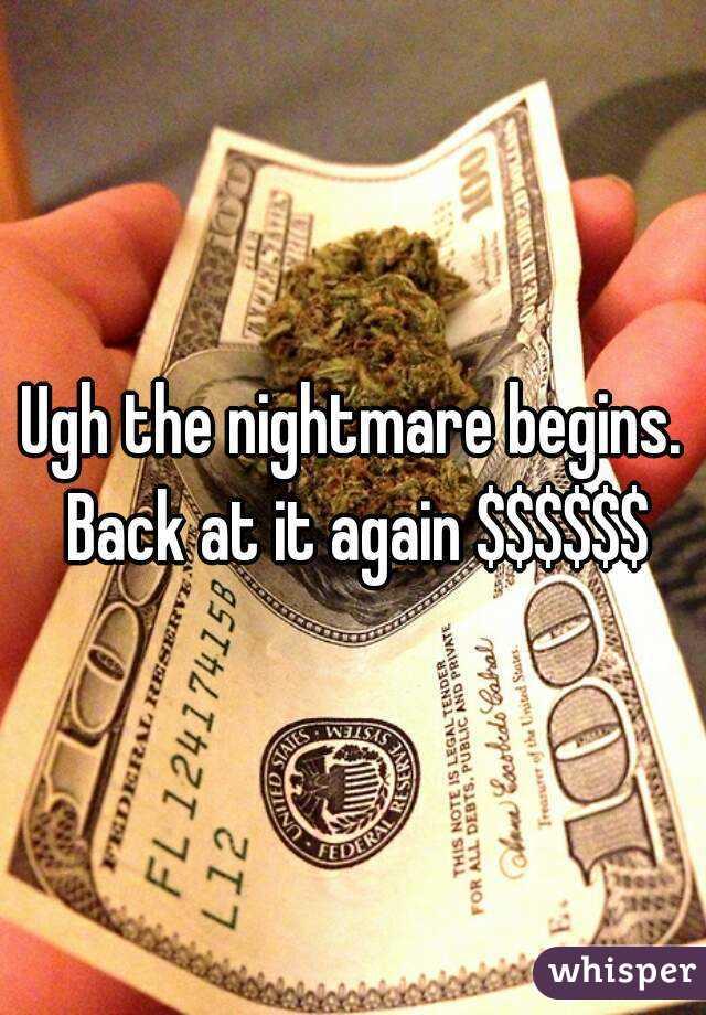 Ugh the nightmare begins. Back at it again $$$$$$
