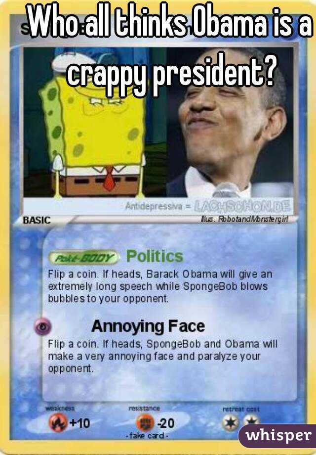 Who all thinks Obama is a crappy president?