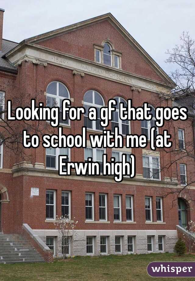 Looking for a gf that goes to school with me (at Erwin high)