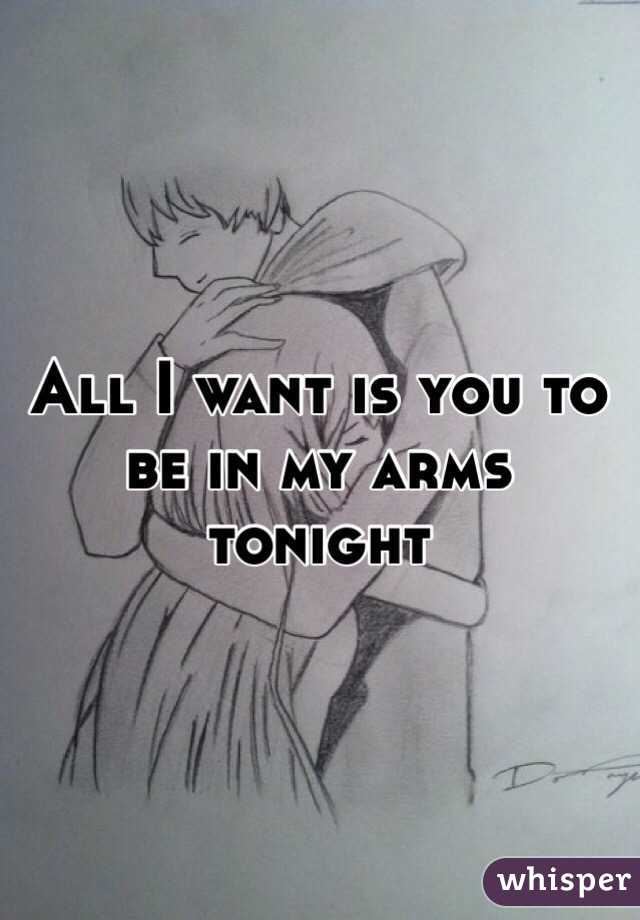 All I want is you to be in my arms tonight