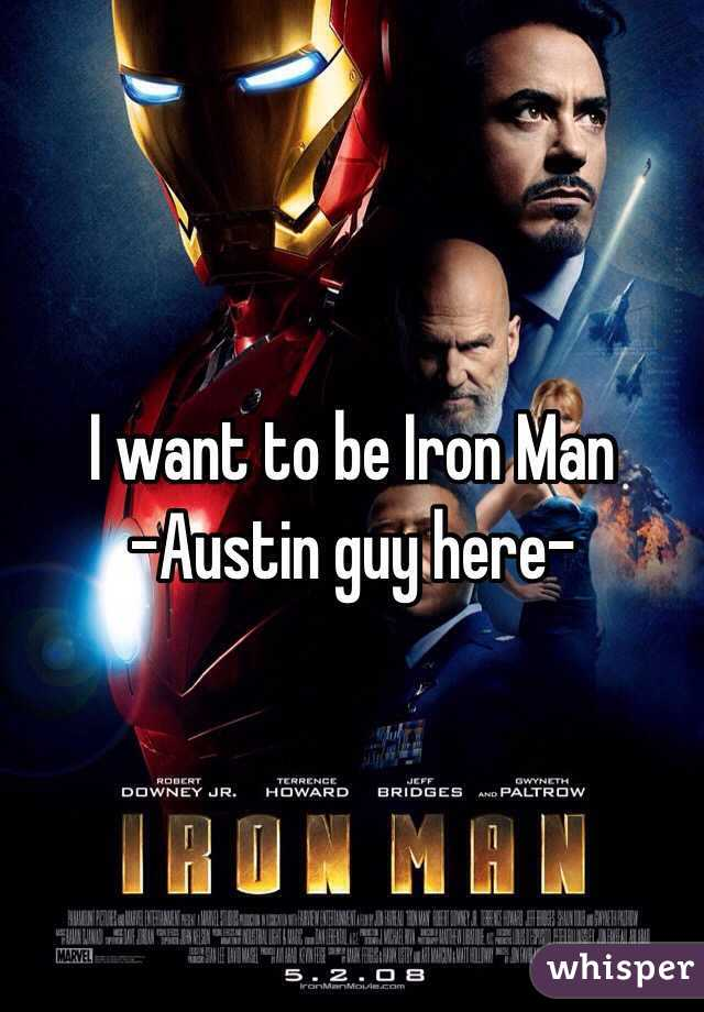 I want to be Iron Man -Austin guy here-