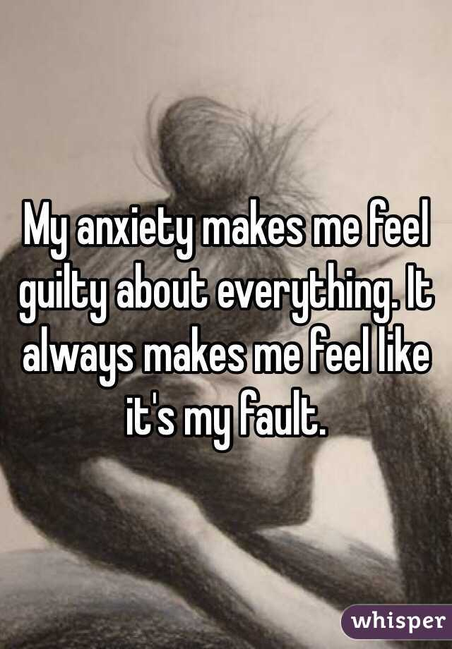 Always Guilty Helpfulharrie Source Coyotemange See: My Anxiety Makes Me Feel Guilty About Everything. It
