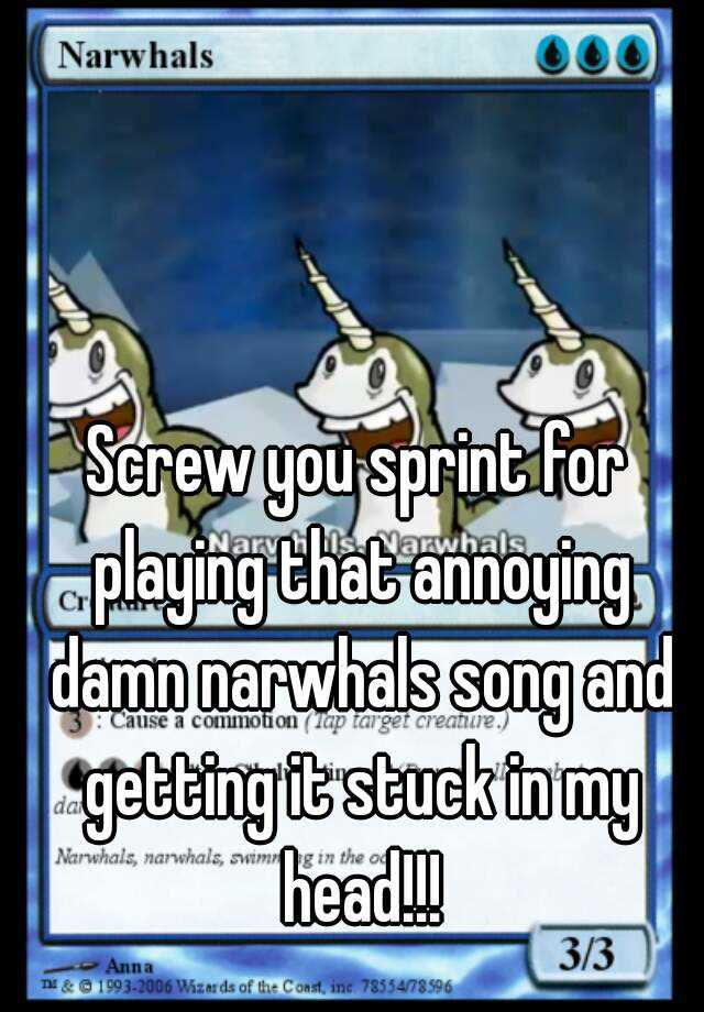 Screw You Sprint For Playing That Annoying Damn Narwhals Song And