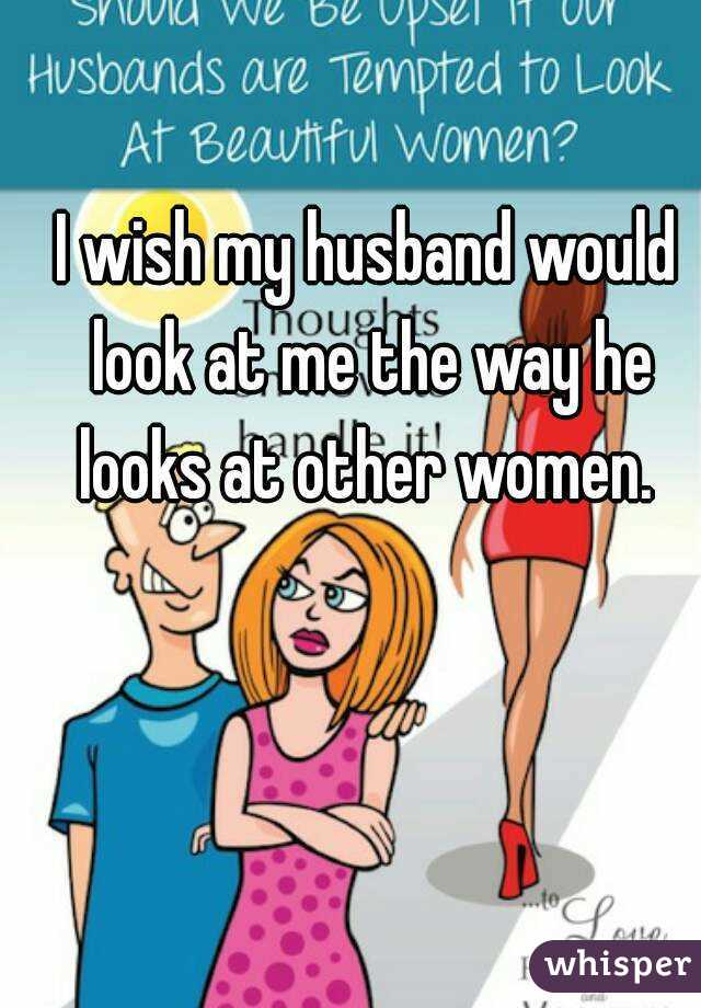 My husband looks at other women
