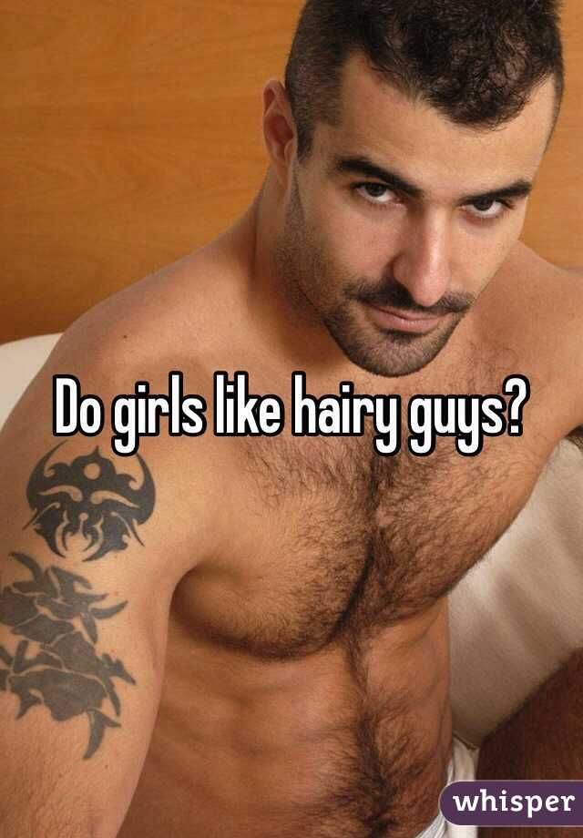 girls like hairy guys