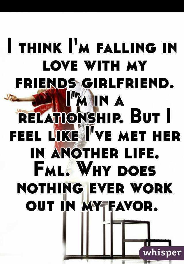 I like my friends girlfriend
