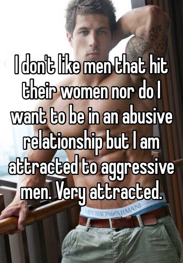 Why do women like aggressive men