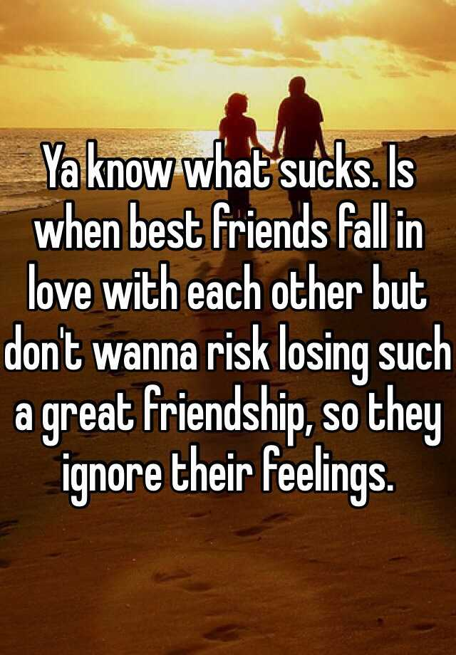 Ya know what sucks. Is when best friends fall in love with