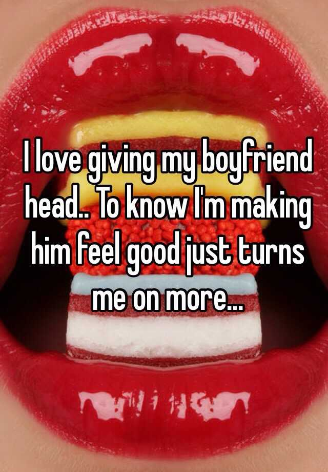 Giving my boyfriend head