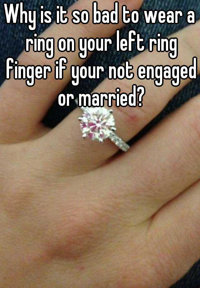Wearing a ring on left ring finger not married