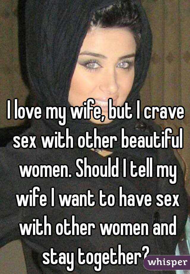 I want to have sex with other women