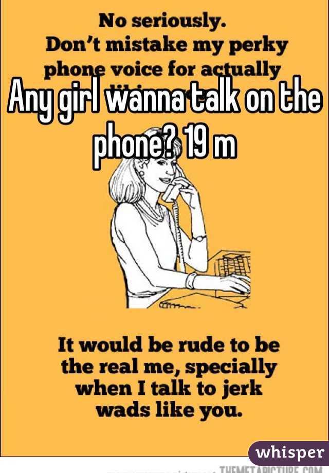 Any girl wanna talk on the phone? 19 m