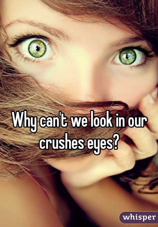 Why can't we look in our crushes eyes?