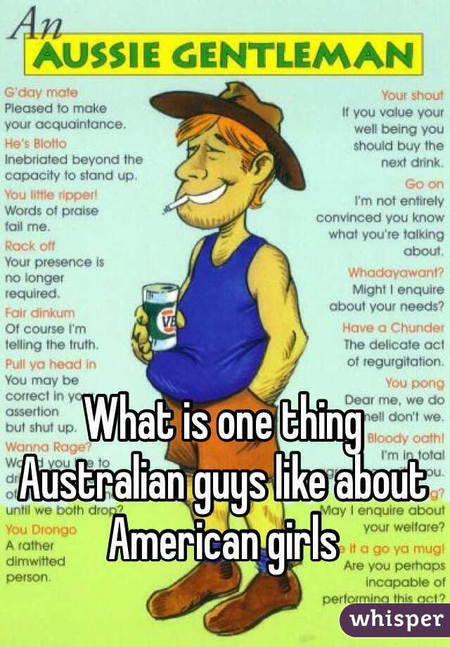 What is one thing Australian guys like about American girls