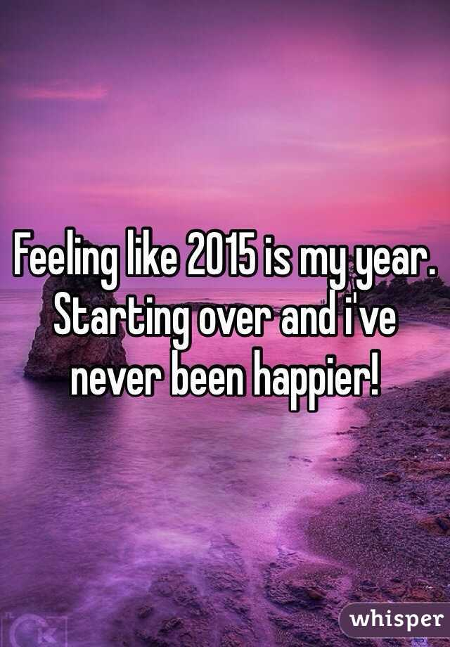 Feeling like 2015 is my year. Starting over and i've never been happier!