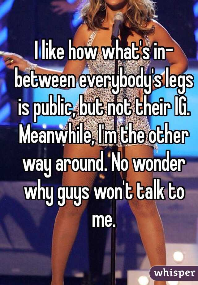 I like how what's in-between everybody's legs is public, but not their IG. Meanwhile, I'm the other way around. No wonder why guys won't talk to me.