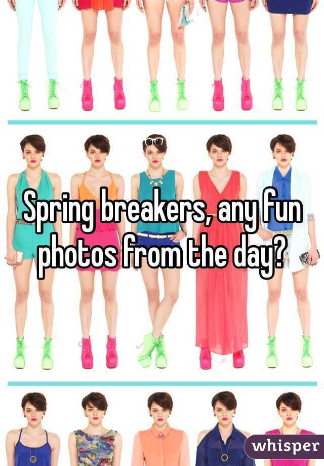 Spring breakers, any fun photos from the day?
