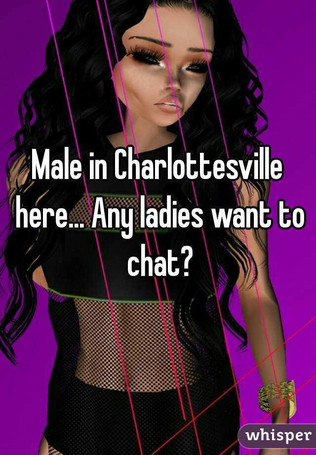 Male in Charlottesville here... Any ladies want to chat?