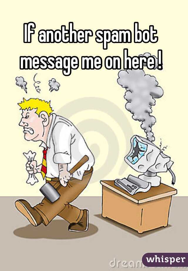 If another spam bot message me on here !