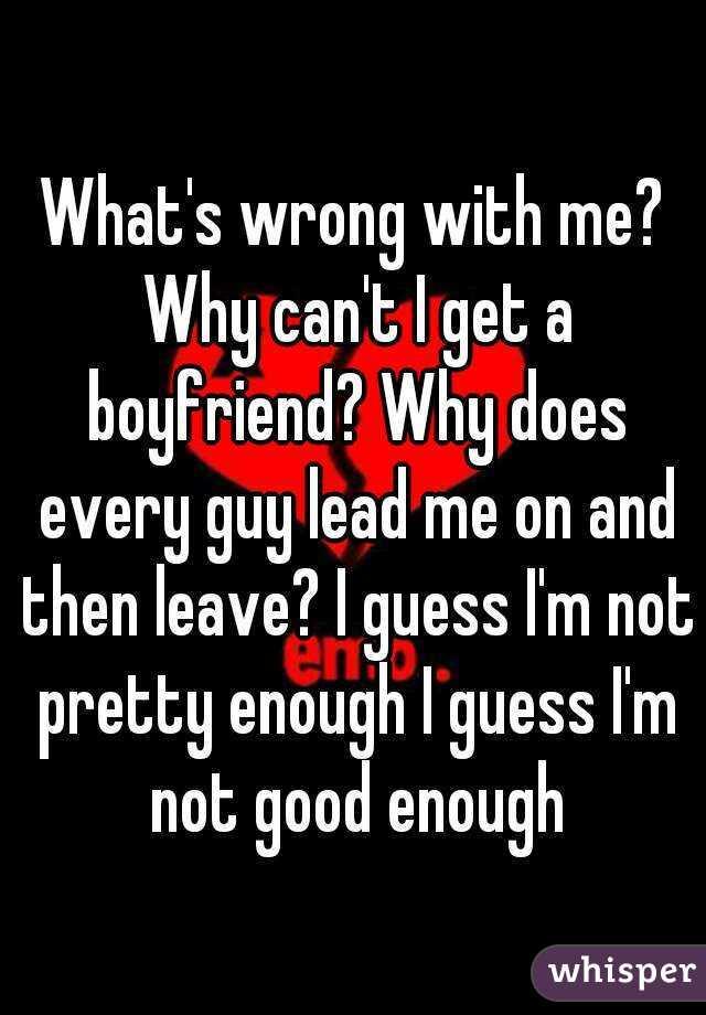 Why can t i get a boyfriend