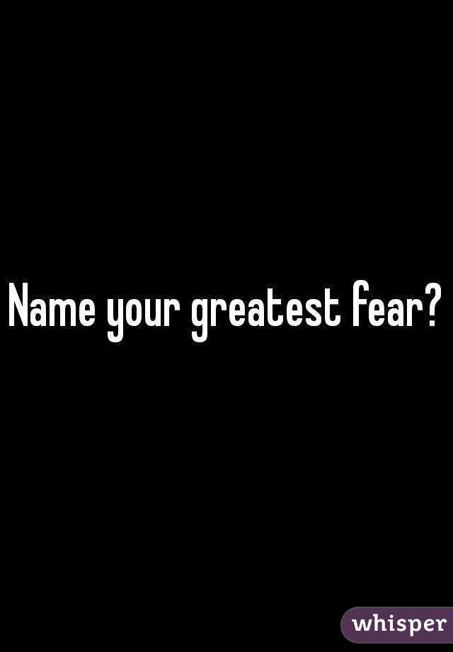 Superior What Is Your Greatest Fear Intended What Is Your Greatest Fear