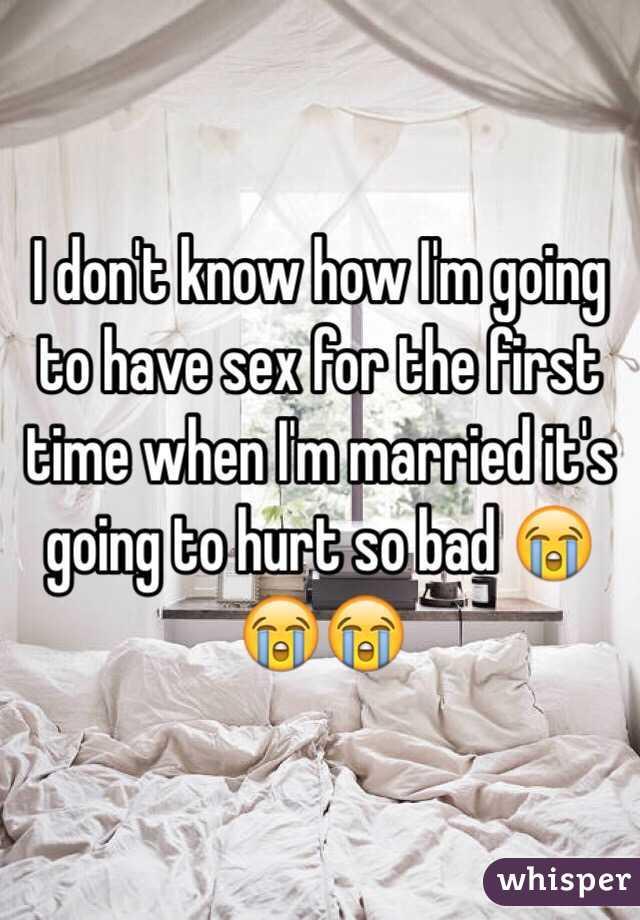 Get hurt when we have sex