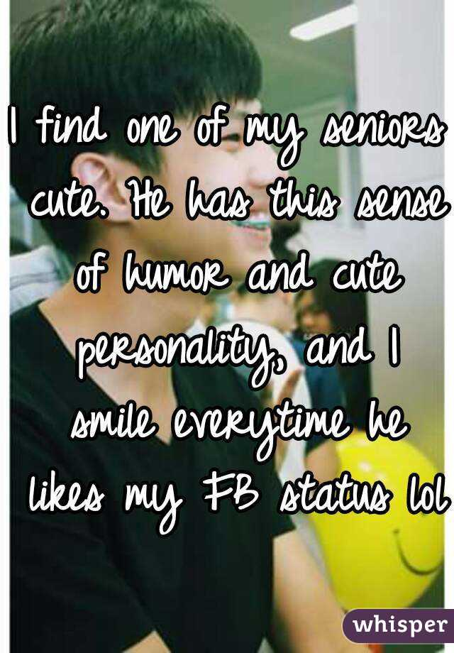 I Find One Of My Seniors Cute He Has This Sense Of Humor And Cute Delectable Fb Cute Status