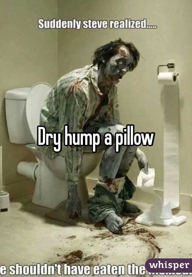 Dry hump a pillow