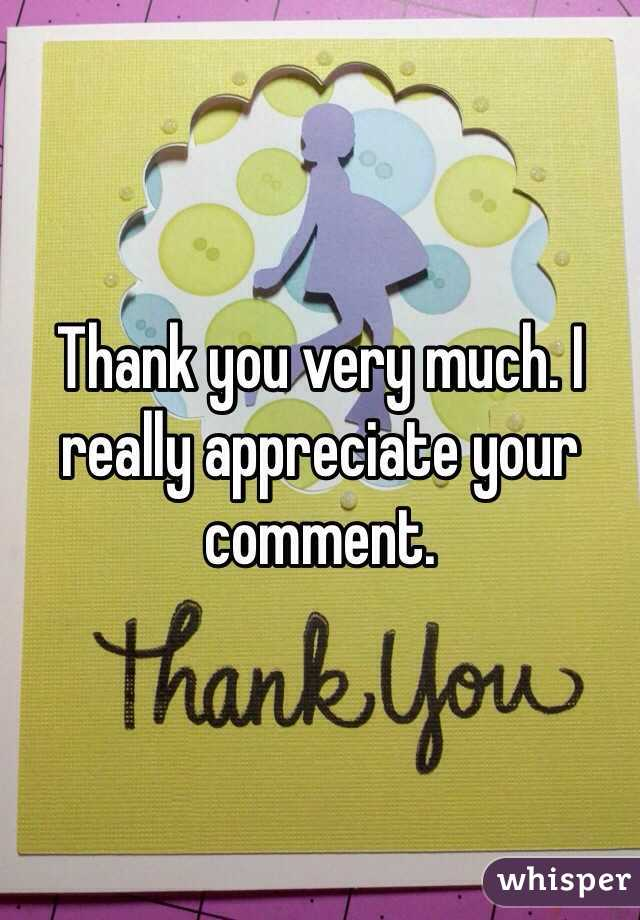 thank you very much i really appreciate your comment