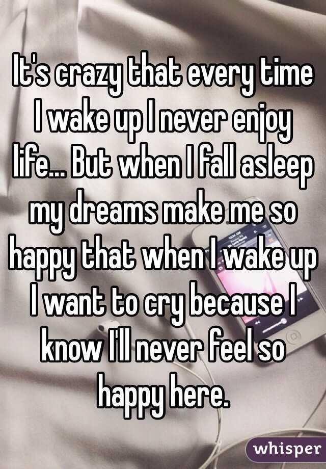 Itu0027s crazy that every time I wake