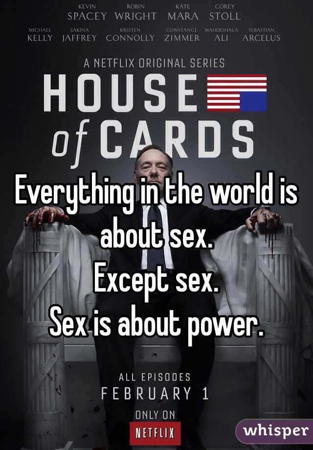Everything is about sex except sex