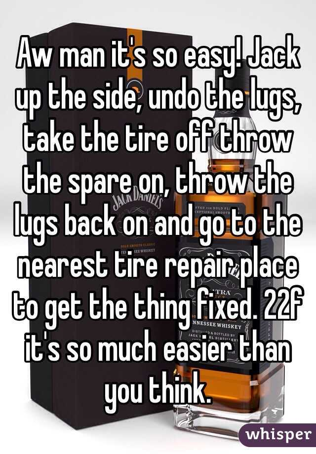 Aw Man It S So Easy Jack Up The Side Undo The Lugs Take The Tire