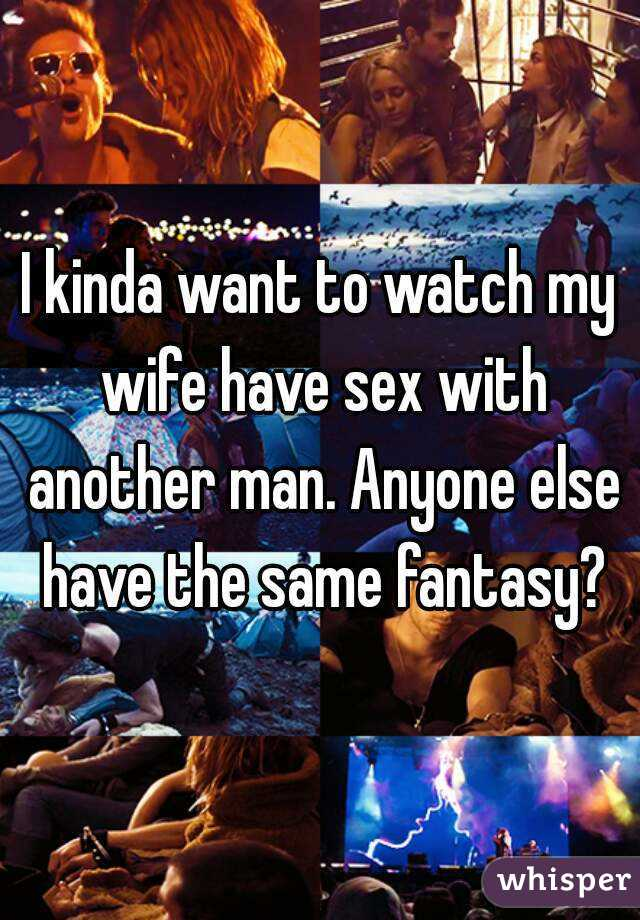 Want my wife sleep another man
