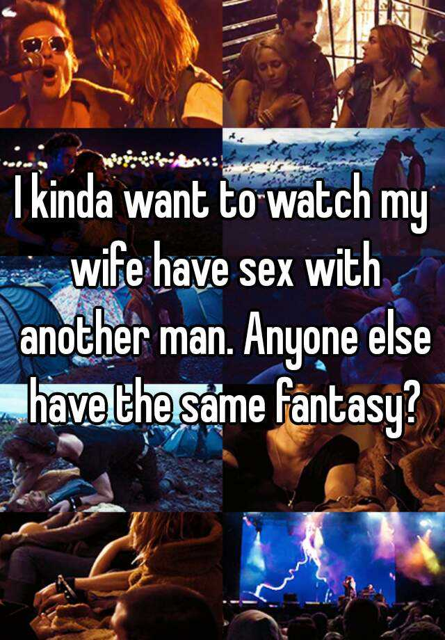 Want To Watch Wife With Another Man