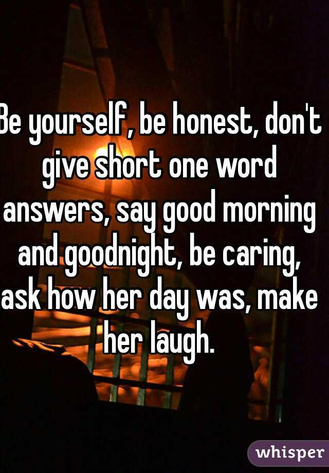 Be Yourself Be Honest Don T Give Short One Word Answers Say Good Morning And Goodnight