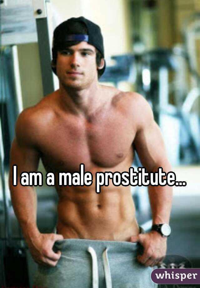 I am a male prostitute.