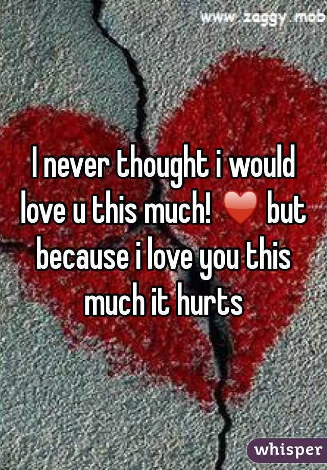 I Never Thought I Would Love U This Much But Because I Love You Best I Love U Thoughts