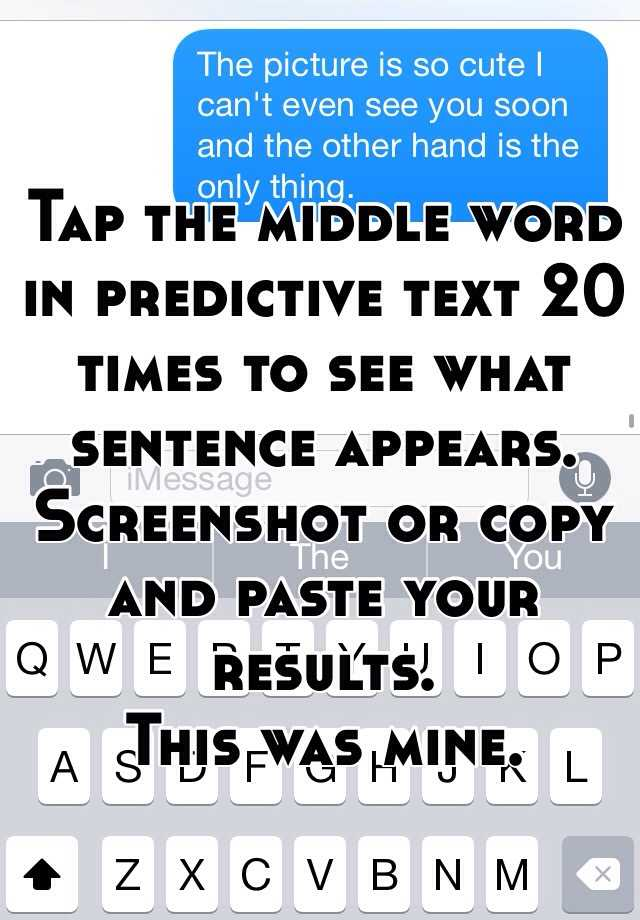 Tap the middle word in predictive text 20 times to see what