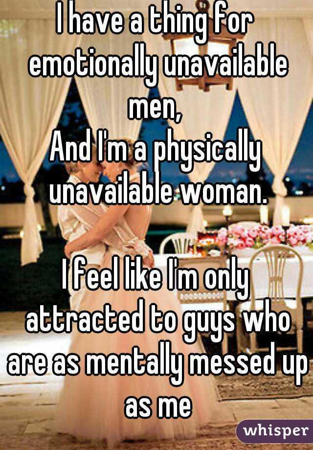 why do i like emotionally unavailable men