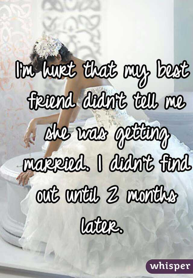 I M Hurt That My Best Friend Didn T Tell Me She Was Getting Married