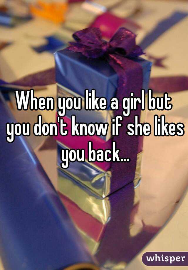How to tell if a girl likes you back