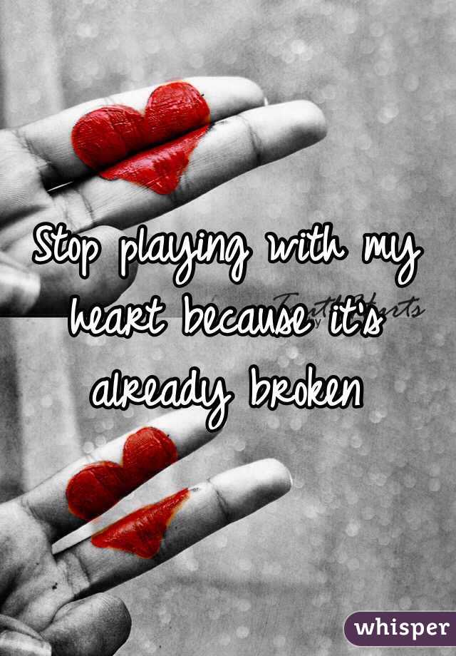 you are playing with my heart